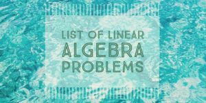 The list of linear algebra problems and solutions
