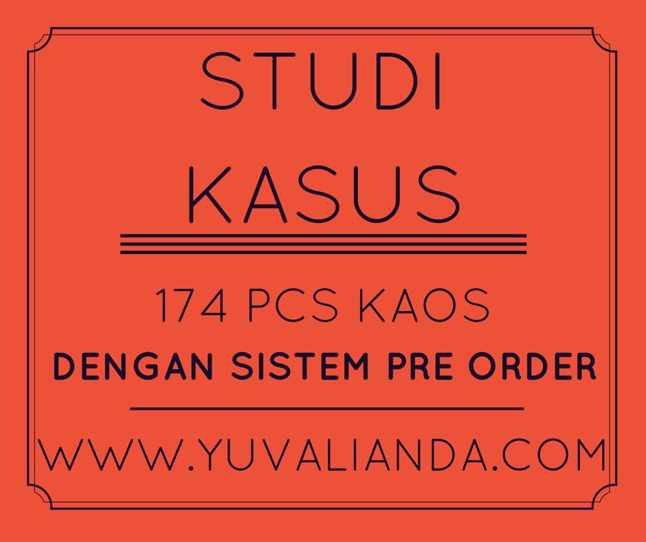 studi kasus 174 pcs kaos dengan sistem Pre Order