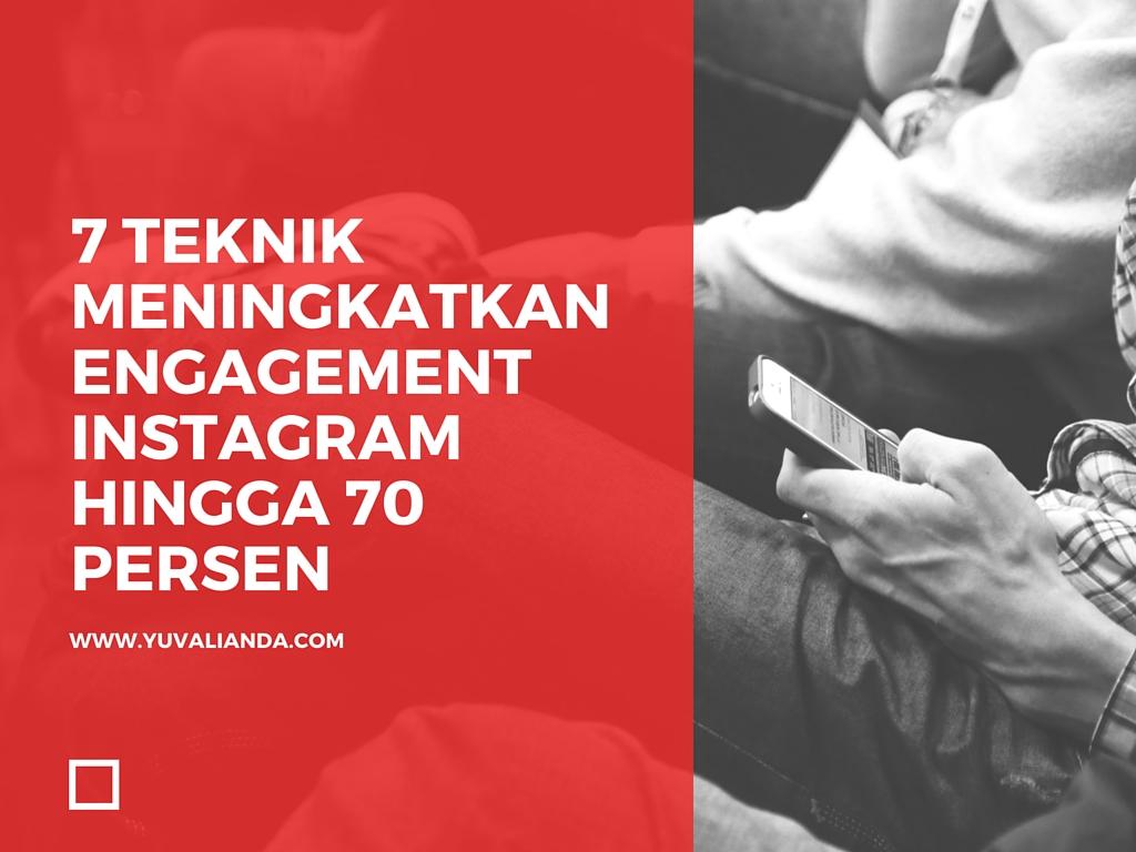7 teknik meningkatkan engagement instagram hingga 70 persen