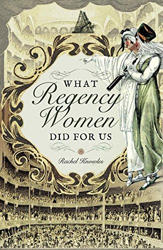 Non-Fic Fridays: What Regency Women Did For Us