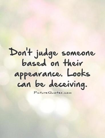 dont-judge-someone-based-on-their-appearance-looks-can-be-deceiving-quote-1