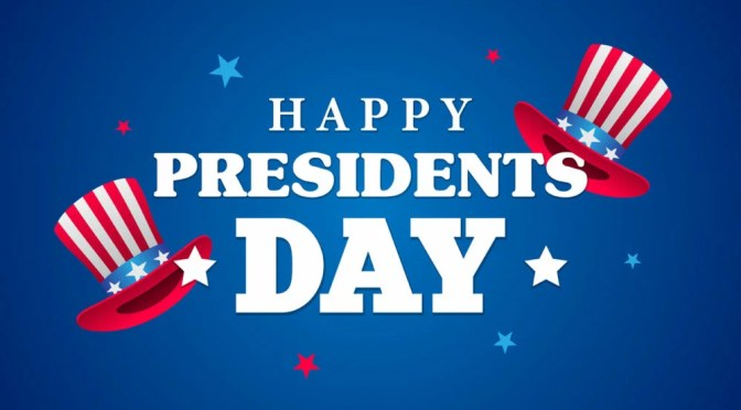 PRESIDENTS' DAY BRINGS CLOSURES AND OBSERVANCES