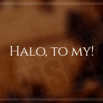 Halo, to my!