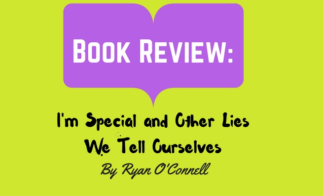 Book Review: I'm Special and Other Lies We Tell Ourselves