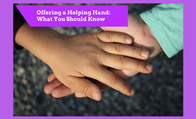 Offering a Helping Hand: What You Should Know