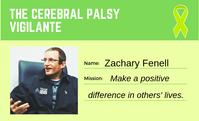 The Cerebral Palsy Vigilante Zachary Fenell aims to make a positive difference in others' lives.
