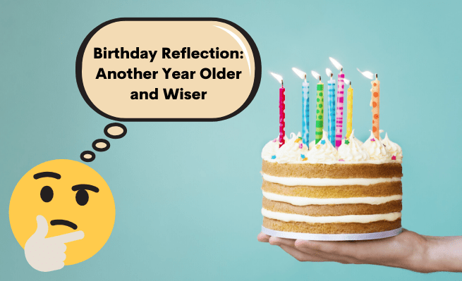 Growing another year wise by answering birthday reflection questions.