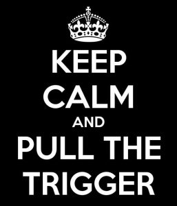keep-calm-and-pull-the-trigger-17