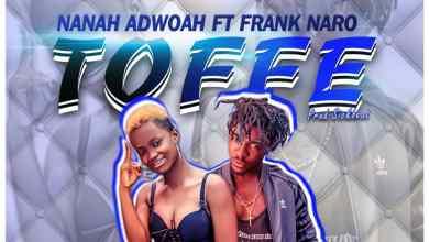 Nana Ajoa - Toffee Ft. Frank Narro (Prod. by Sickbeatz)