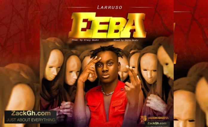 Larruso - Eeba (Prob by Kraxy Beatz Mixed by Skito Beatz)