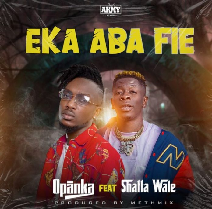 DOWNLOAD MP3: Opanka – Eka Aba Fie Ft Shatta Wale (Prod. By Methmix)