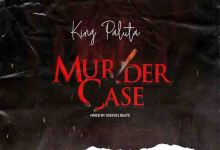 DOWNLOAD MP3: King Paluta – Murder Case (Prod. By Joekole Beats)