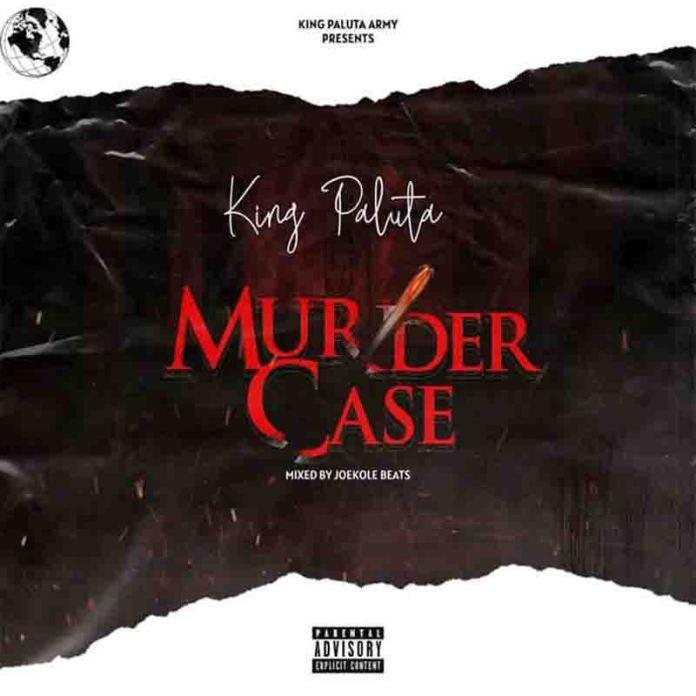DOWNLOAD MP3: King Paluta – Murder Case (Prod. By Joekole Beats)