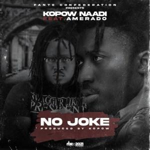 Kopow Naadi – No Joke Ft Amerado (Prod. by Kopow)
