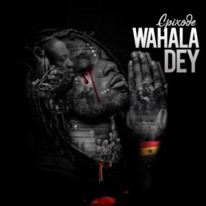 Epixode - Wahala Dey (Prod. by DreamJay)