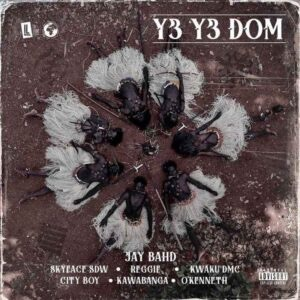 Jay Bahd - Y3 Y3 DOM Ft. Reggie x O'Kenneth x Kawabanga x Kwaku DMC x City Boy & Skyface SDW