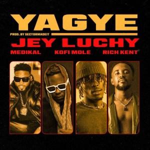 Jey Luchy - Yagye ft. Medikal, Kofi Mole & Rich Kent (Prod. by SectorMadelt)