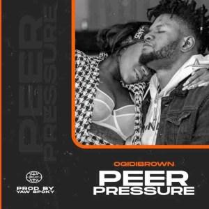 Ogidi Brown - Peer Pressure (Prod. by Yaw Spoky)