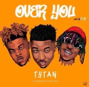 Tytan - Over You Ft Kofi Mole x Quamina Mp (Prod. by Paq)
