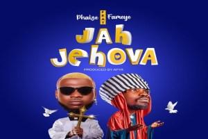 Phaize - Jah Jehova ft Fameye (Prod. by Apya)