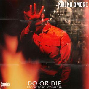 Kweku Smoke - Do Or Die (Prod. By Atown TSB)