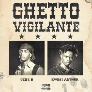 Uche B - Ghetto Vigilante ft. Kwesi Arthur