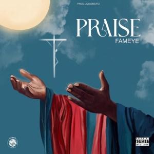 Fameye - Praise (Prod. by LiquidBeatz)
