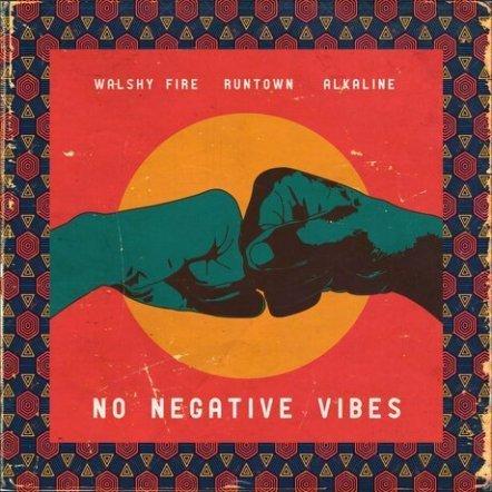 Alkaline - Alkaline x Runtown x Walshy Fire – No Negative Vibes
