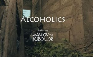 AY Poyoo – Alcoholics Ft Wanlov The Kubolor video download