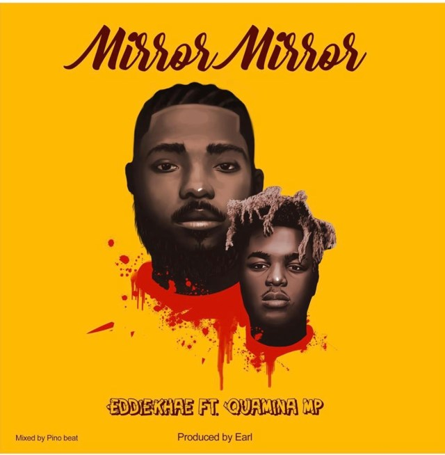 DOWNLOAD/Listen: Eddie Khae – Mirror Mirror ft. Quamina Mp (Prod. by Earl)