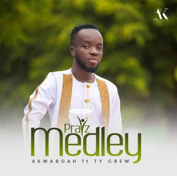 Akwaboah – Praiz Medley Ft TY Crew