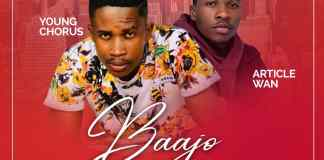 Young Chorus – Baajo Ft Article Wan (Prod. by Apya)