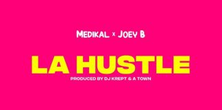 DOWNLOAD MP3: Medikal – La Hustle Ft Joey B (Prod. by DJ Krept & Atown TSB)