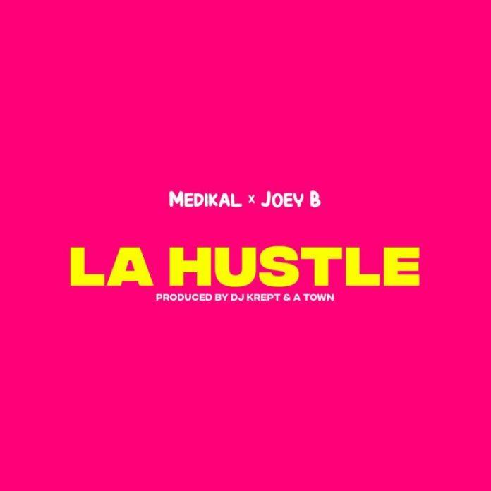 DOWNLOAD MP3: Medikal – La Hustle Ft Joey B (Prod. by DJ Krept & Atown TSB)