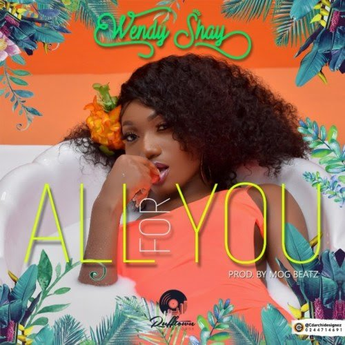 DOWNLOAD MP3: Wendy Shay – All For You (Prod. by MOG Beatz)