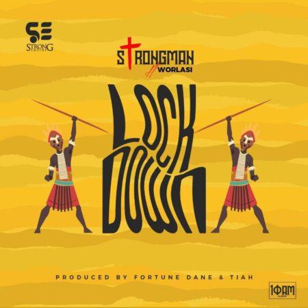 DOWNLOAD MP3: Strongman – LockDown Ft. Worlasi