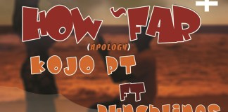 DOWNLOAD MP3: Kojo PT - How Far (Apology) Ft. Punchlines (Prod. By X-Ray Beatz)