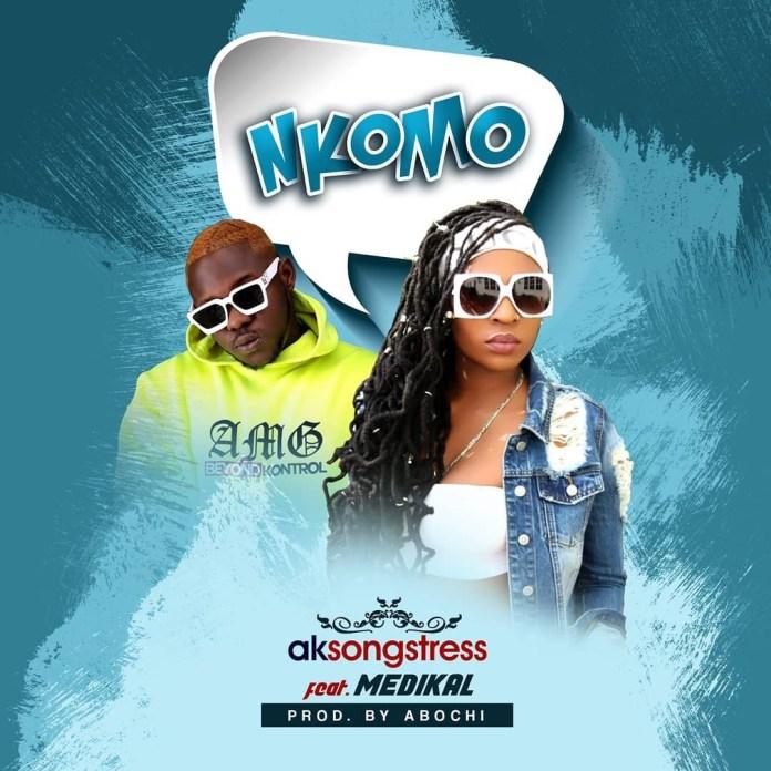 DOWNLOAD MP3: AK Songstress – Nkomo Ft. Medikal