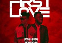DOWNLOAD MP3: Strongman – First Love Ft. Akwaboah (Prod. By Tubhanimuzik)