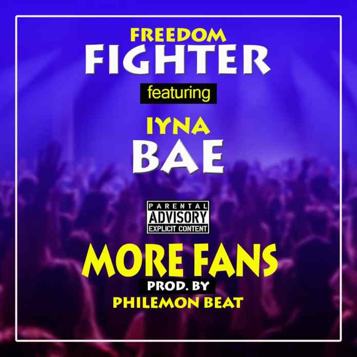 DOWNLOAD MP3: Freedom Fighter - More Fans Ft. Iyna Bae (Prod. By Philemon Beatz)