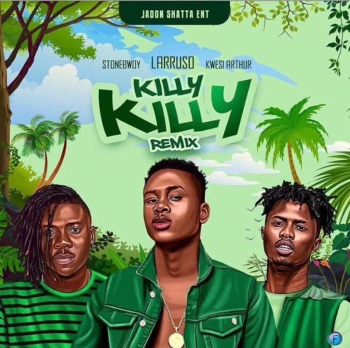DOWNLOAD MP3: Larruso – Killy Killy (Remix) Ft Stonebwoy & Kwesi Arthur