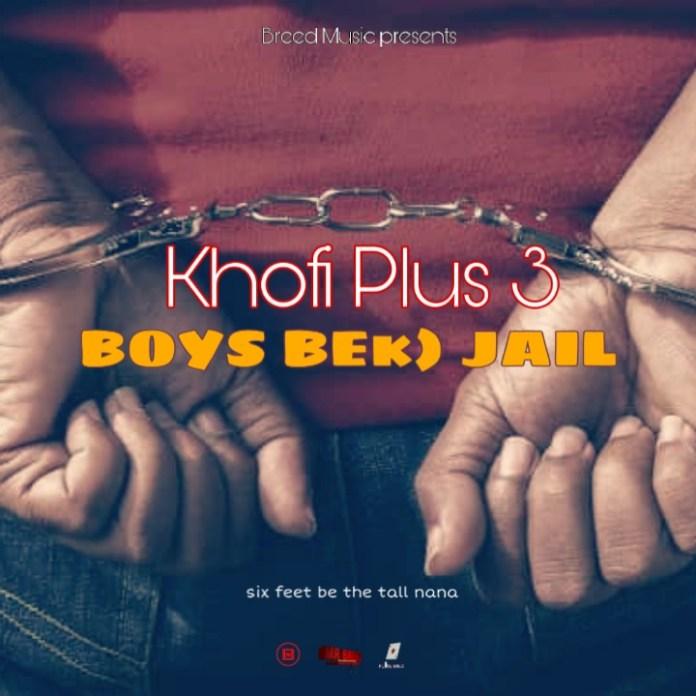 Khofi Plus 3 - Boys Beko Jail (Prod. by Mr Breed)