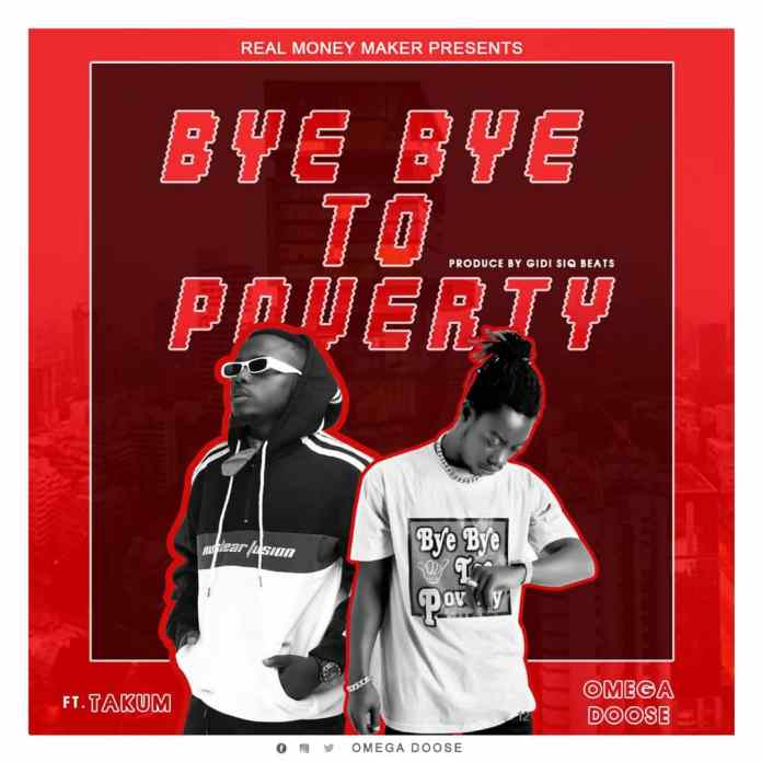 Omega Doose - Bye Bye To Poverty Ft. Takum (Prod. by Gidi Siq Beatz)