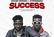 Cryme Officer – Success ft. Strongman