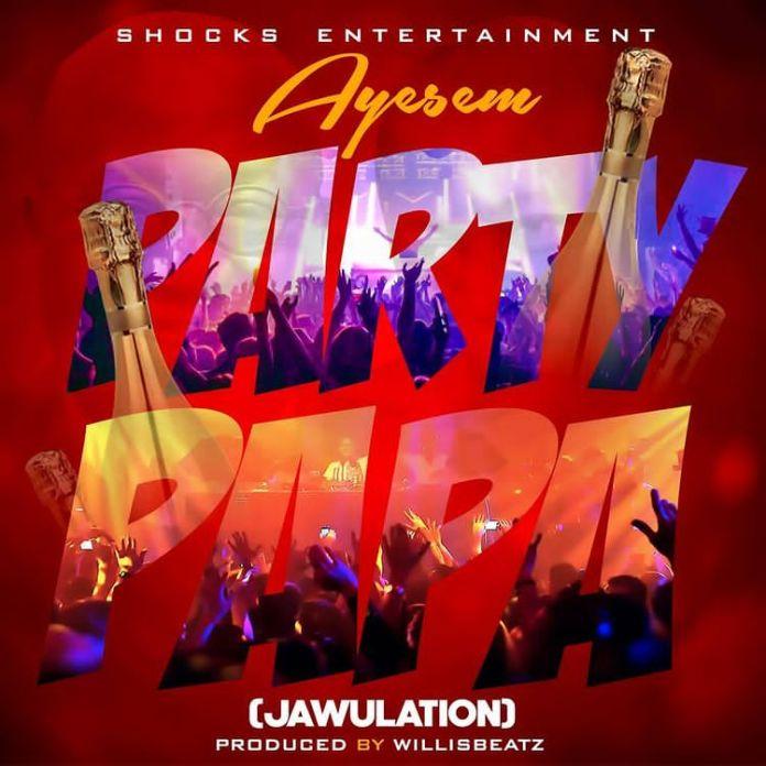 Ayesem – Party Papa (Jawulation) (Prod By Willisbeatz)