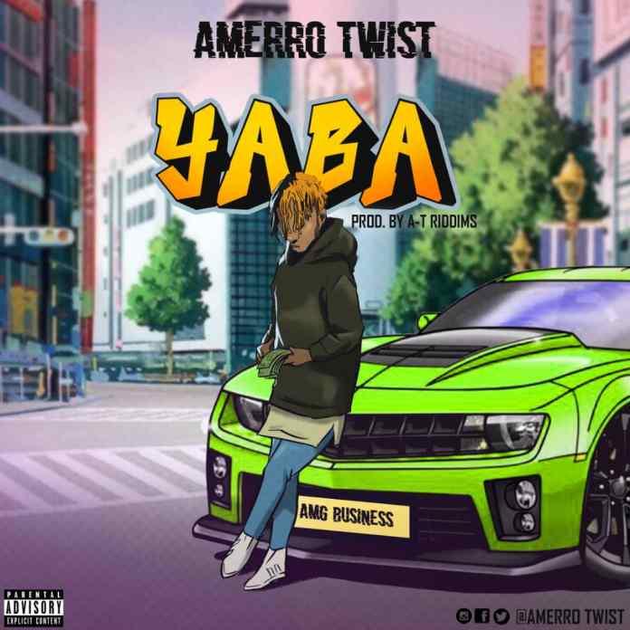 Amerro Twist - Yaba (Prod. by A-T Riddims)