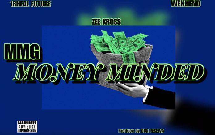 MMG - Money Minded Ft. 1Rheal Future X Zee Kross & Wekhend (Prod. By Don Pesewa)
