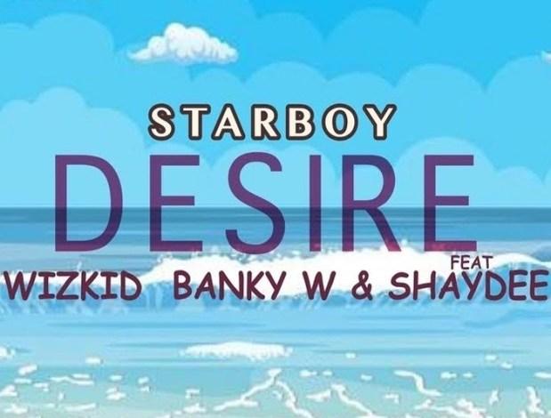 Wizkid – Desire Ft Banky W x Shaydee
