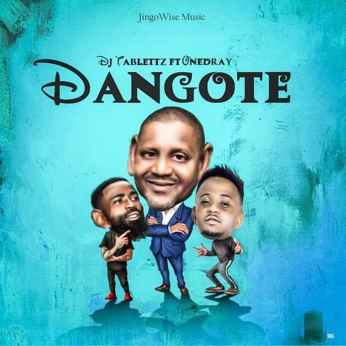 DJ Tablettz Dangote Ft. Onedray (Prod. By DJDon)