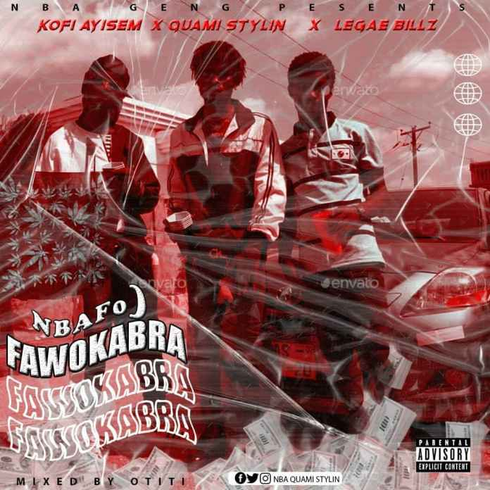 Kofi Ayisem X Quami Stylin & Legae Billz - Nbafo) Fawokabra (Prod. by Otiti)